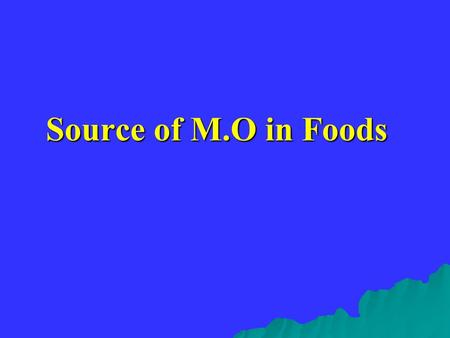 Source of M.O in Foods.