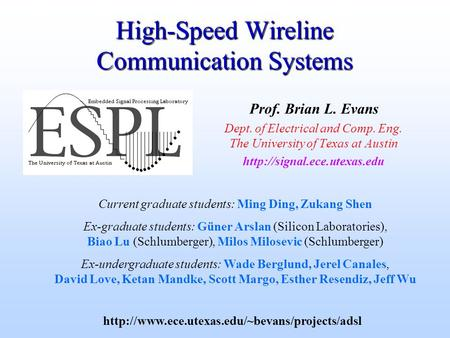 High-Speed Wireline Communication Systems Prof. Brian L. Evans Dept. of Electrical and Comp. Eng. The University of Texas at Austin