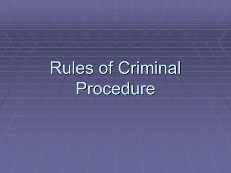 Rules of Criminal Procedure. A Dose of Reality  Compare and Contrast: While watching an episode of CSI, write down at least three examples where what.