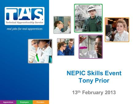 NEPIC Skills Event Tony Prior 13 th February 2013.