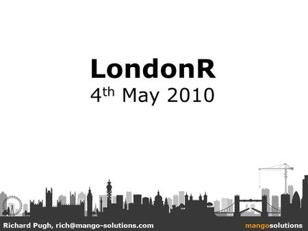 LondonR 4 th May 2010 Richard Pugh,