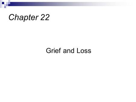 Grief and Loss Chapter 22. Loss is part of human experience Grief and bereavement are normal responses to loss Grieve on reoccurring basis as we face.