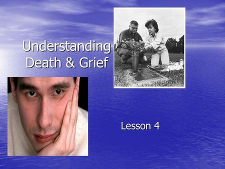 Understanding Death & Grief Lesson 4. Different kinds of Loss Rejection Rejection Break ups Break ups Poor performance- Poor performance- school, job,