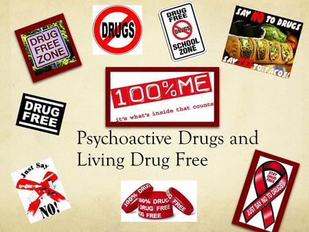 Psychoactive Drugs and Living Drug Free