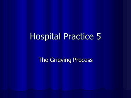Hospital Practice 5 The Grieving Process. Grieving ? Grief - noun Grief - noun Grieving – adjective Grieving – adjectiveSynonyms Inconsolable Anguished.