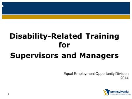 1 Disability-Related Training for Supervisors and Managers Equal Employment Opportunity Division 2014.