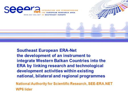Southeast European ERA-Net the development of an instrument to integrate Western Balkan Countries into the ERA by linking research and technological development.