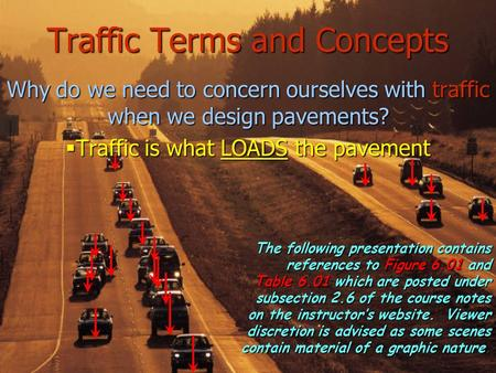 Traffic Terms and Concepts Whydo we need to concern ourselves with traffic when we design pavements? Why do we need to concern ourselves with traffic when.
