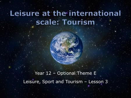 Year 12 – Optional Theme E Leisure, Sport and Tourism – Lesson 3.