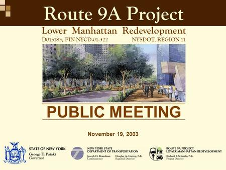 PUBLIC MEETING November 19, 2003 Lower Manhattan Redevelopment D015183, PIN NYCD.01.322NYSDOT, REGION 11 Route 9A Project.
