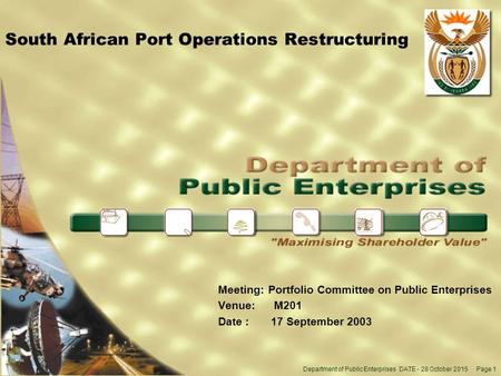 Department of <strong>Public</strong> <strong>Enterprises</strong> DATE - 28 October 2015 Page 1 South African Port Operations Restructuring Meeting:Portfolio Committee on <strong>Public</strong> <strong>Enterprises</strong>.