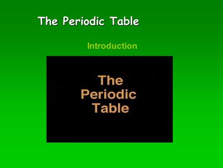 The Periodic Table Introduction Mendeleev's Periodic Table Dmitri Mendeleev.