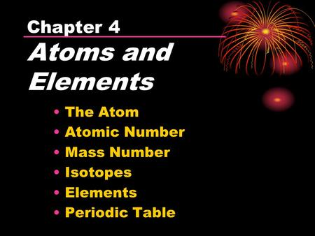 The Atom Atomic Number Mass Number Isotopes Elements Periodic Table Chapter 4 Atoms and Elements.