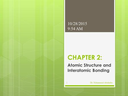 CHAPTER 2: Atomic Structure and Interatomic Bonding 10/28/2015 9:56 AM Dr. Mohammad Abuhaiba1.