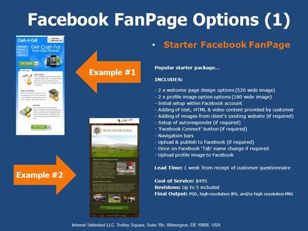 Starter Facebook FanPage Facebook FanPage Options (1) Example #1 Internet Unlimited LLC. Trolley Square, Suite 19c, Wilmington, DE 19806, USA Popular starter.