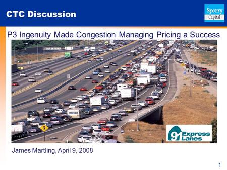 1 CTC Discussion P3 Ingenuity Made Congestion Managing Pricing a Success James Martling, April 9, 2008.