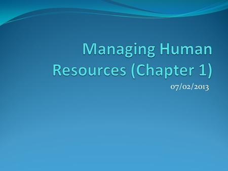 07/02/2013. Points to consider The Strategic importance of Managing HR Gaining and sustaining a competitive advantage A Framework for managing HR The.