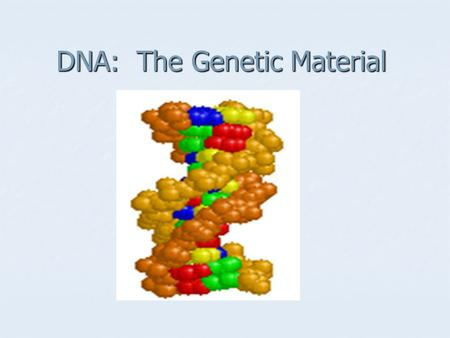 DNA: The Genetic Material. Identifying the Genetic Material Experiments of Griffith and Avery yielded results that suggested DNA was genetic material.