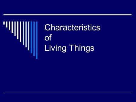 Characteristics of Living Things. Living Things Have Cells  Every living this is made of one or more cells (Cell Theory)  Living things can be unicellular.