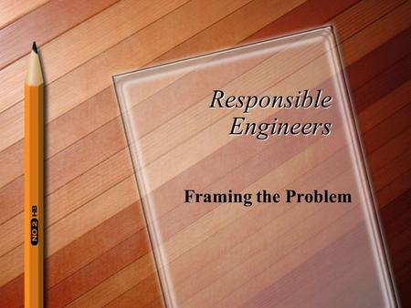 Responsible Engineers Framing the Problem. How do we address a problem? When addressing an ethical dilemma, we usually experience moral disagreement and.