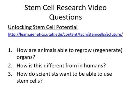 Stem Cell Research Video Questions Unlocking Stem Cell Potential  1.How are animals able.