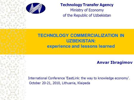 Anvar Ibragimov International Conference 'EastLink: the way to knowledge economy'. October 20-21, 2010, Lithuania, Klaipeda Technology Transfer Agency.