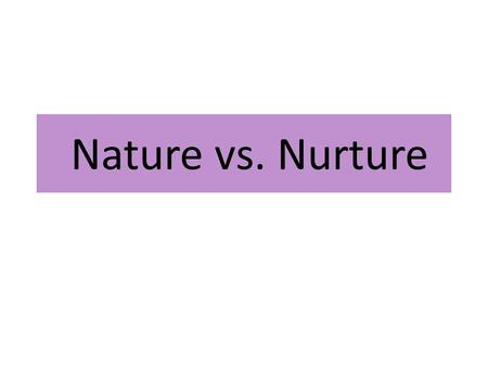 Nature vs. Nurture. Nature and Nurture When both DNA(Nature) and life experience/exposure(nurture) contribute to a phenotype TRAITNATURENURTURE Skin color.