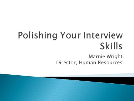 "Marnie Wright Director, Human Resources.  Understanding ""the"" job  Types of Interview Questions  Understand how to prepare  Building a Development."