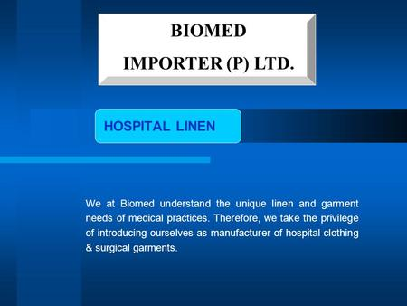 HOSPITAL LINEN BIOMED IMPORTER (P) LTD. We at Biomed understand the unique linen and garment needs of medical practices. Therefore, we take the privilege.