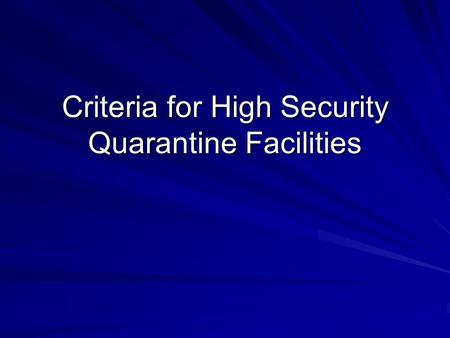Criteria for High Security Quarantine Facilities.