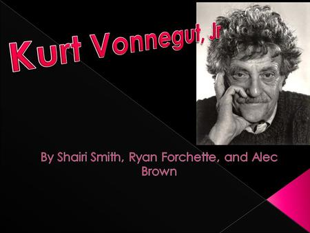  Kurt Vonnegut was born November 11, 1922 to Edith Lieber and Kurt Vonnegut Sr.  He was born in Indianapolis.  He had an older brother, Bernard Vonnegut.