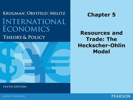 Chapter 5 Resources and Trade: The Heckscher-Ohlin Model.