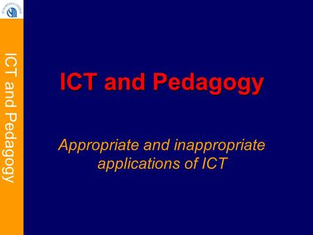 ICT and Pedagogy Appropriate and inappropriate applications of ICT.