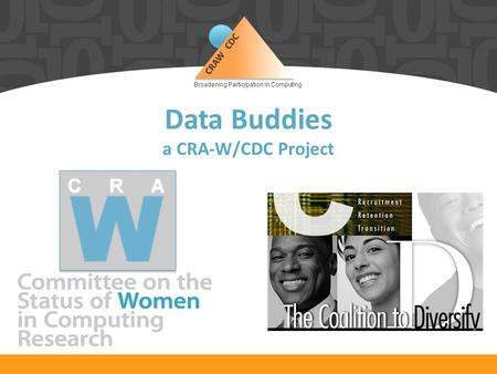 Broadening Participation in Computing Data Buddies a CRA-W/CDC Project.