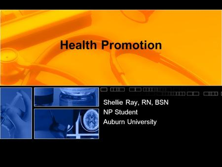 Health Promotion Shellie Ray, RN, BSN NP Student Auburn University.