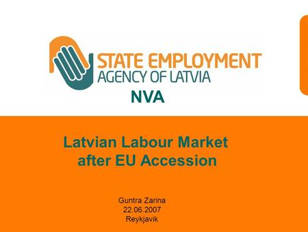 NVA Guntra Zarina 22.06.2007 Reykjavik Latvian Labour Market after EU Accession.