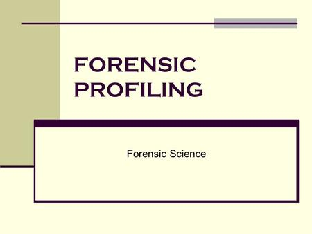 FORENSIC PROFILING Forensic Science. Forensic Profiling is… an educated attempt to provide investigative agencies with specific information about the.