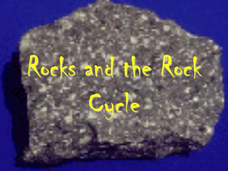 Rocks and the Rock Cycle. Rock is a solid material made up of minerals or other substances.Rock is a solid material made up of minerals or other substances.