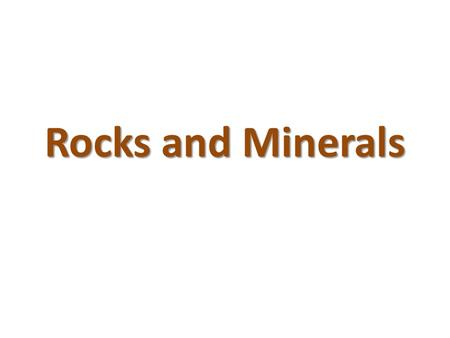 Rocks and Minerals. Rocks Rocks are any solid mass of mineral or mineral-like matter occurring naturally as part of our planet Types of Rocks 1.Igneous.