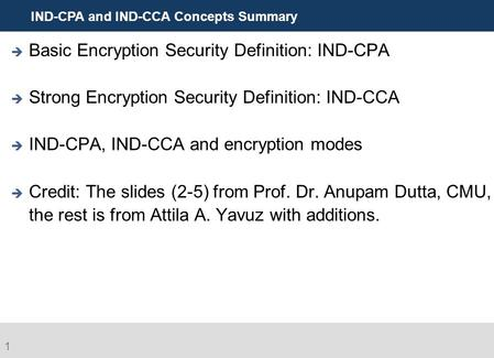 IND-CPA and IND-CCA Concepts Summary  Basic Encryption Security Definition: IND-CPA  Strong Encryption Security Definition: IND-CCA  IND-CPA, IND-CCA.