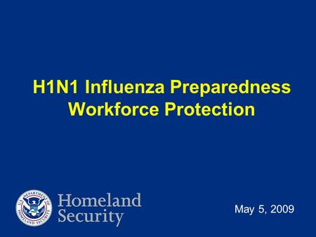 May 5, 2009 H1N1 Influenza Preparedness Workforce Protection.
