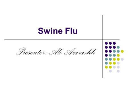 Swine Flu Presenter: Ali Azarashk. Overview Introduction Classification History Transmission Signs and Symptoms Treatment.