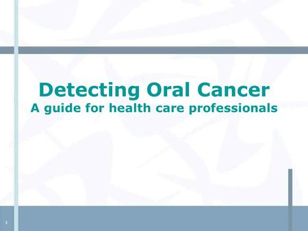 1 Detecting Oral Cancer A guide for health care professionals.