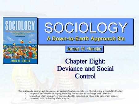 SOCIOLOGY A Down-to-Earth Approach 8/e SOCIOLOGY Chapter Eight: Deviance and Social Control This multimedia product and its contents are protected under.