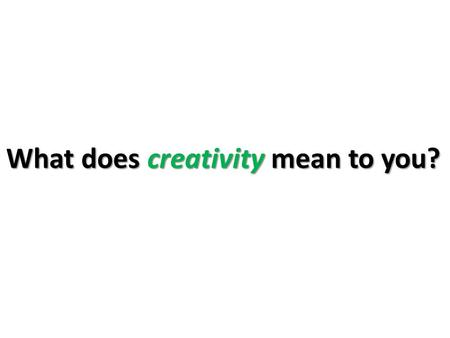 What does creativity mean to you?. Exploring creativity: Influencing the practices of Higher Education in developing graduate employability skills. James.