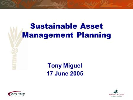Sustainable Asset Management Planning Tony Miguel 17 June 2005.