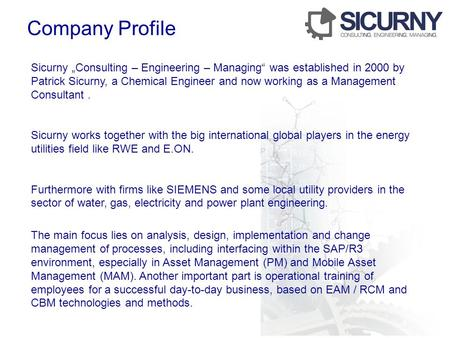 "Sicurny ""Consulting – Engineering – Managing"" was established in 2000 by Patrick Sicurny, a Chemical Engineer and now working as a Management Consultant."