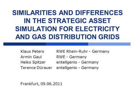 SIMILARITIES AND DIFFERENCES IN THE STRATEGIC ASSET SIMULATION FOR ELECTRICITY AND GAS DISTRIBUTION GRIDS Klaus PetersRWE Rhein-Ruhr - Germany Armin Gaul.