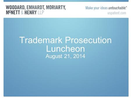 Trademark Prosecution Luncheon August 21, 2014. USPTO – Enhanced Assignment Filing New Conveyance Types –Entity conversion –Merger and change of name.
