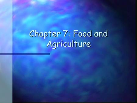 Chapter 7: Food and Agriculture. Historical Info n Population estimated to be malnourished decreased from 900 million (1969-1971) to 800 million (1988-1990)
